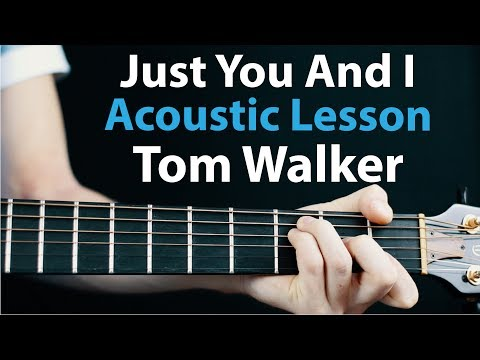 Just You And I - Tom Walker: Acoustic Guitar Lesson