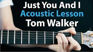 Just You And I - Tom Walker: Acoustic Guitar Lesson Video