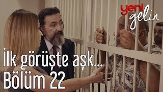 Yeni Gelin 22. Bölüm - İlk Görüşte Aşk...