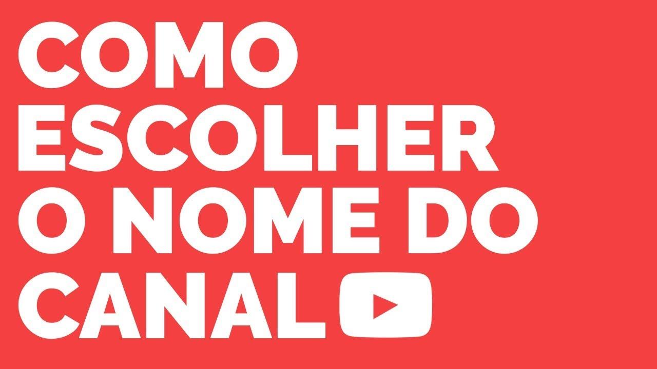 Como Criar Um Canal Do Zero Como Escolher O Melhor Nome Youtube