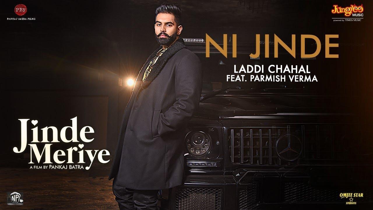 Download Parmish Verma   Ni Jinde   Laddi Chahal   Desi Crew   Sonam Bajwa   Pankaj Batra   Jinde Meriye