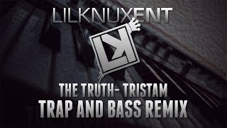 The Truth- Tristam (LilknuxEnt Trap & Bass REMIX) @TristamOfficial‎ w/ MP3 Download
