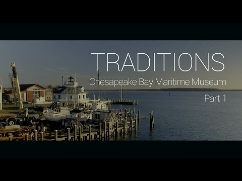 Traditions: Chesapeake Bay Maritime Museum - Part 1