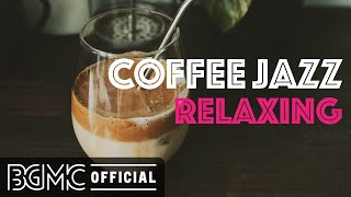 COFFEE JAZZ RELAXING: Soft and Sweet Jazz & Bossa Nova for The Best Morning, Good Mood