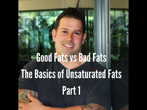Bad Fats vs Good Fats - Interview on the Basics on Unsaturated Fats: Part 1