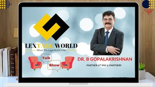 LexTalk World Talk Show with Dr. B Gopalakrishnan, Partner at SNG & Partners