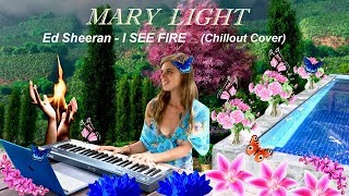 Ed Sheeran - I SEE FIRE 🔥 (Chillout Cover by Mary Light)