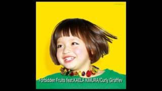 Curly Giraffe - Forbidden Fruits feat.KAELA KIMURA