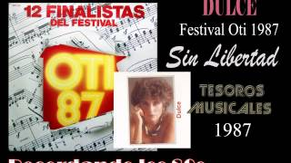 Dulce - Festival Oti 1987 - Tema (Sin Libertad)