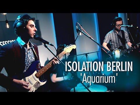 Isolation Berlin 'Aquarium' LIVE