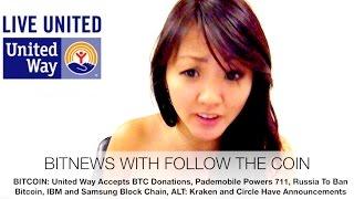 bitnews united way accepts bitcoin donations russia to ban btc ibm samsung kraken circle