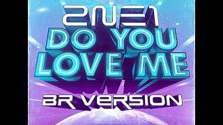 2NE1 - Do you love me? BR Portuguese Version by BEL