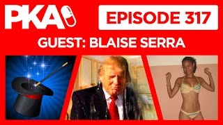 PKA 317 w/Blaise - Trump #GoldenShower, Mail Order Bride, Magic