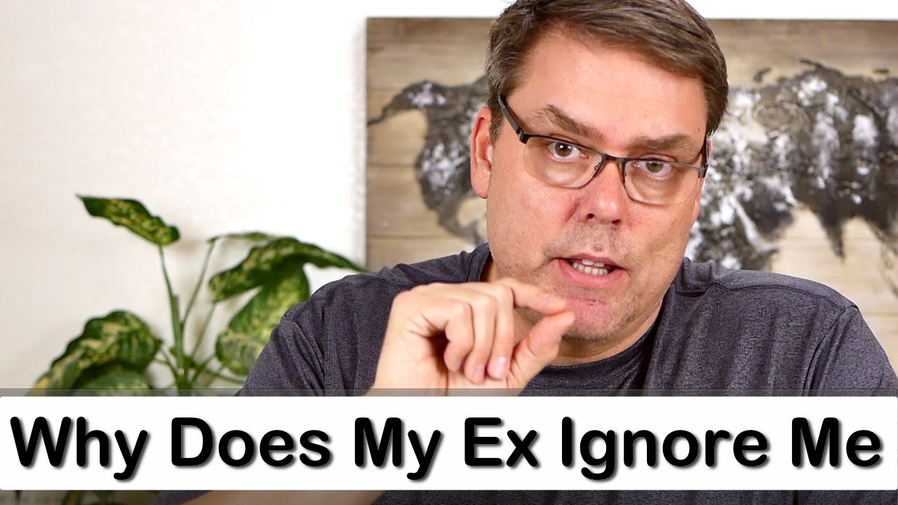 Why Does My Ex Ignore Me - YouTube