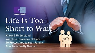 Life Is Too Short To Wait, Protect Yourself & Your Family   Life Insurance for Dummies