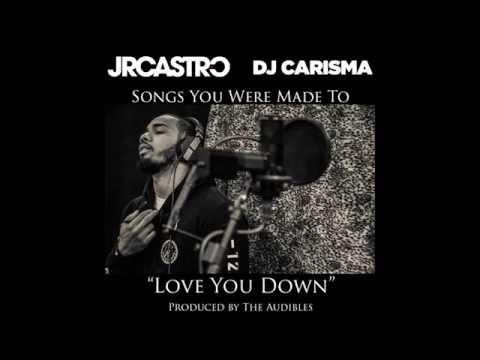 """JR Castro x Dj Carisma - """"Love You Down"""" (Prod The Audibles)"""