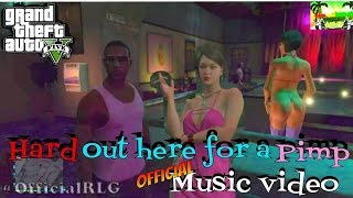 Gta 5 Hard out Here for a pimp Hustle&Flow Music Video RLG
