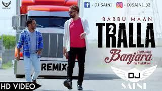 Tralla 2 babbu maan remix by dj saini latest punjabi songs 2019