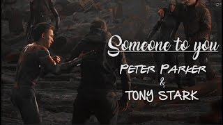 Peter Parker & Tony Stark || Someone To You [MCU]