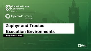 Zephyr and Trusted Execution Environments - Andy Gross, Linaro