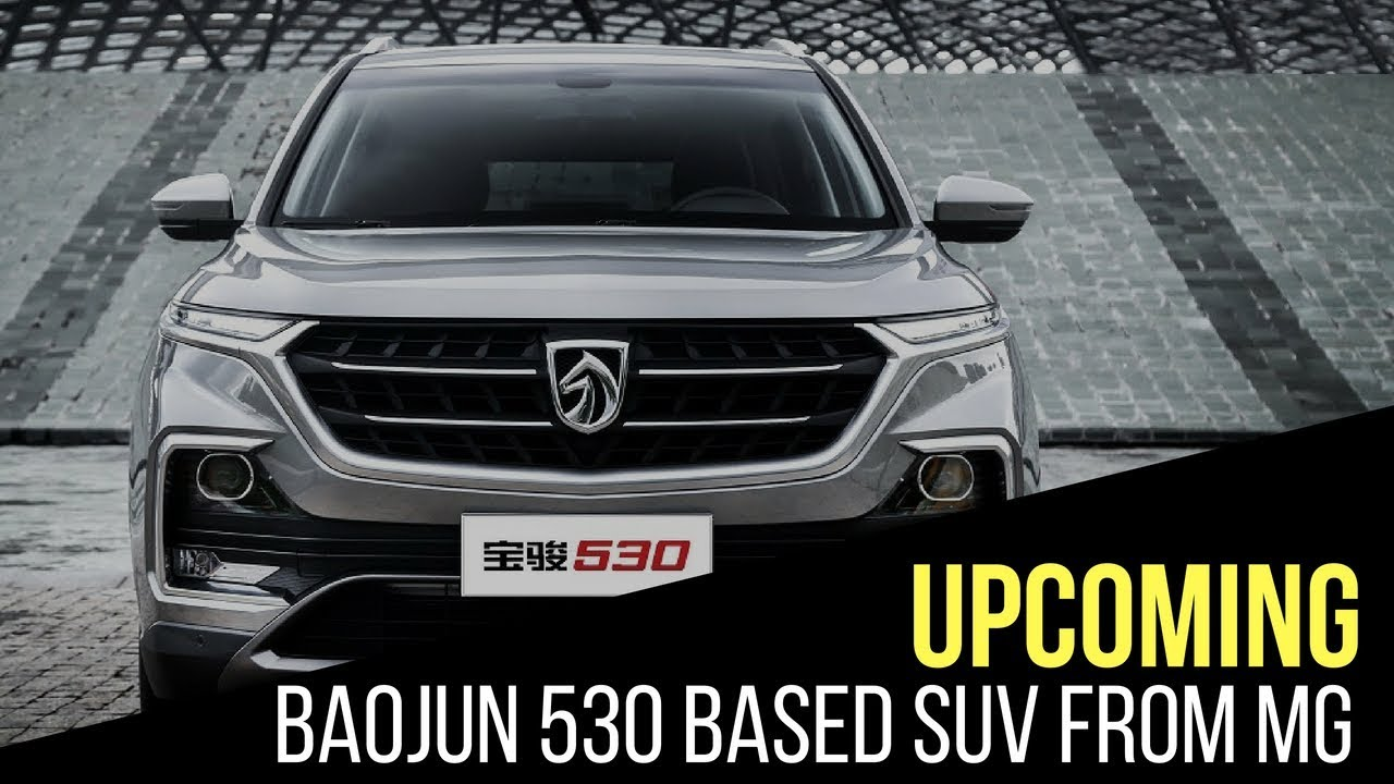 This Is Mg Indias First Car For India The Baojun 530 Suv Youtube