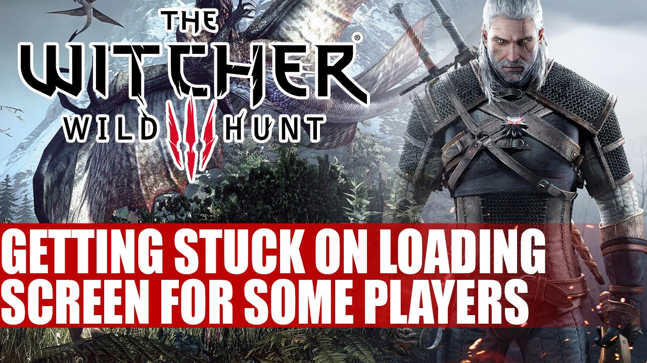 The Witcher 3 Wild Hunt | Getting Stuck On Loading Screen For Some Players