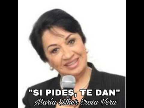 SI PIDES, TE DAN/MARIA ESTHER EROSA VERA