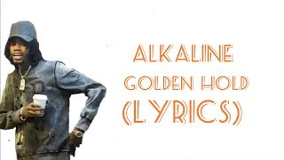 Alkaline - Golden Hold - (Lyrics) - [Audio] - July 2017