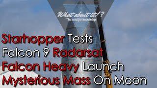 SpaceX News Starhopper Tests Soon - Radarsat - Falcon Heavy Launch - GPIM - Mysteurios Mass On Moon