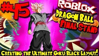 CREATING THE ULTIMATE GOKU BLACK LAYOUT! | Roblox: Dragon Ball Final Stand - Episode 45