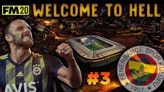 FM20 EP3 WELCOME TO HELL FENERBAHCE GAMES VS GALATASARAY BESIKTAS FOOTBALL MANAGER 2020