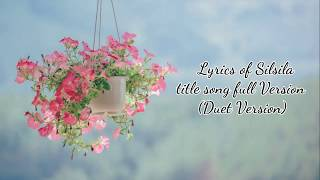 Lyrics of Silsila title song | Full Song | Duet version | Silsila Badalte Rishton ka