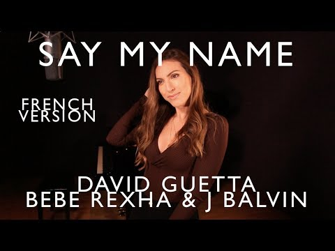 SAY MY NAME ( FRENCH VERSION ) DAVID GUETTA, BEBE REXHA & J BALVIN ( SARA'H COVER )
