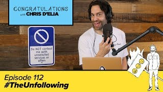 Congratulations Podcast w/ Chris D'Elia | EP 112 - #TheUnfollowing