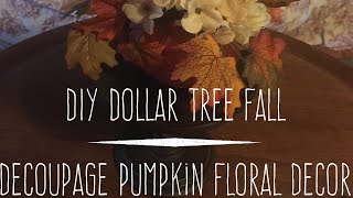 DIY Dollar Tree Fall Decoupage Pumpkin Floral Decor 2017
