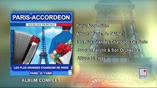 18 Titres – Accordéon Musette – Chansons De Paris – Album Complet – Jacques Ferchit