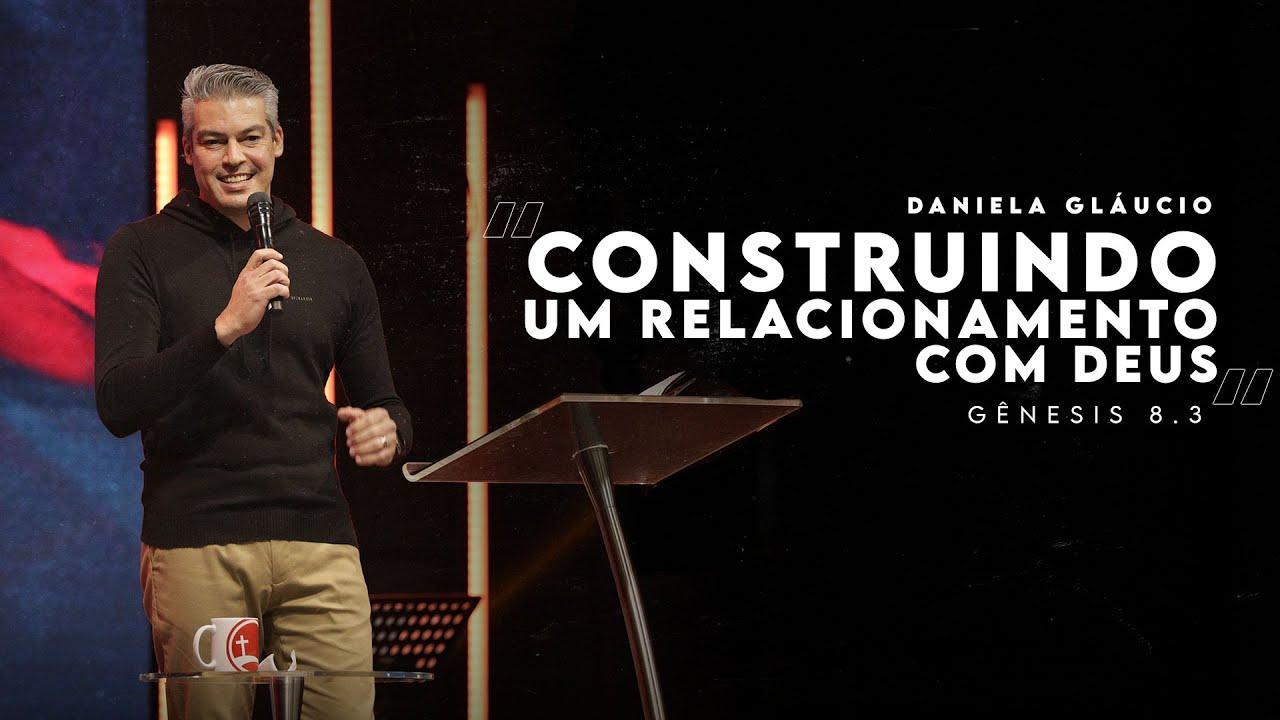 Construindo Um Relacionamento Com Deus   Daniel Glaucio