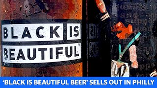 Philadelphia 'Black is Beautiful' beer sells out