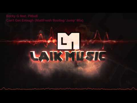 Becky G Feat. Pitbull - Can't Get Enough (MattFresh Bootleg 'Jump' Mix)