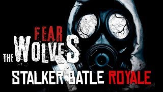 STALKER BATTLE ROYALE | Fear Of The Wolves - Se viene