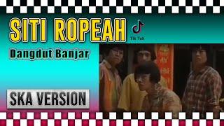 Download SITI ROPEAH ( Dangdut Banjar ) Reggae SKA Kentrung