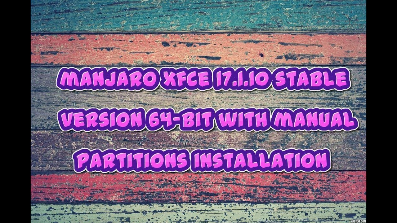 manjaro xfce 17 1 10 stable version 64-bit installation with manual  partitions