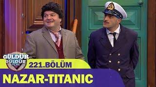 Güldür Güldür Show 221.Bölüm | Nazar - Titanic