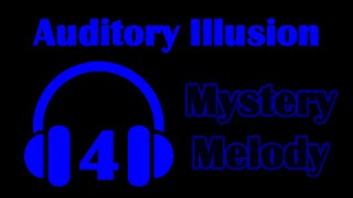 Auditory Illusion 4: Mystery Melody