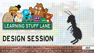 Learning Stuff Lane: Design Session - Ants