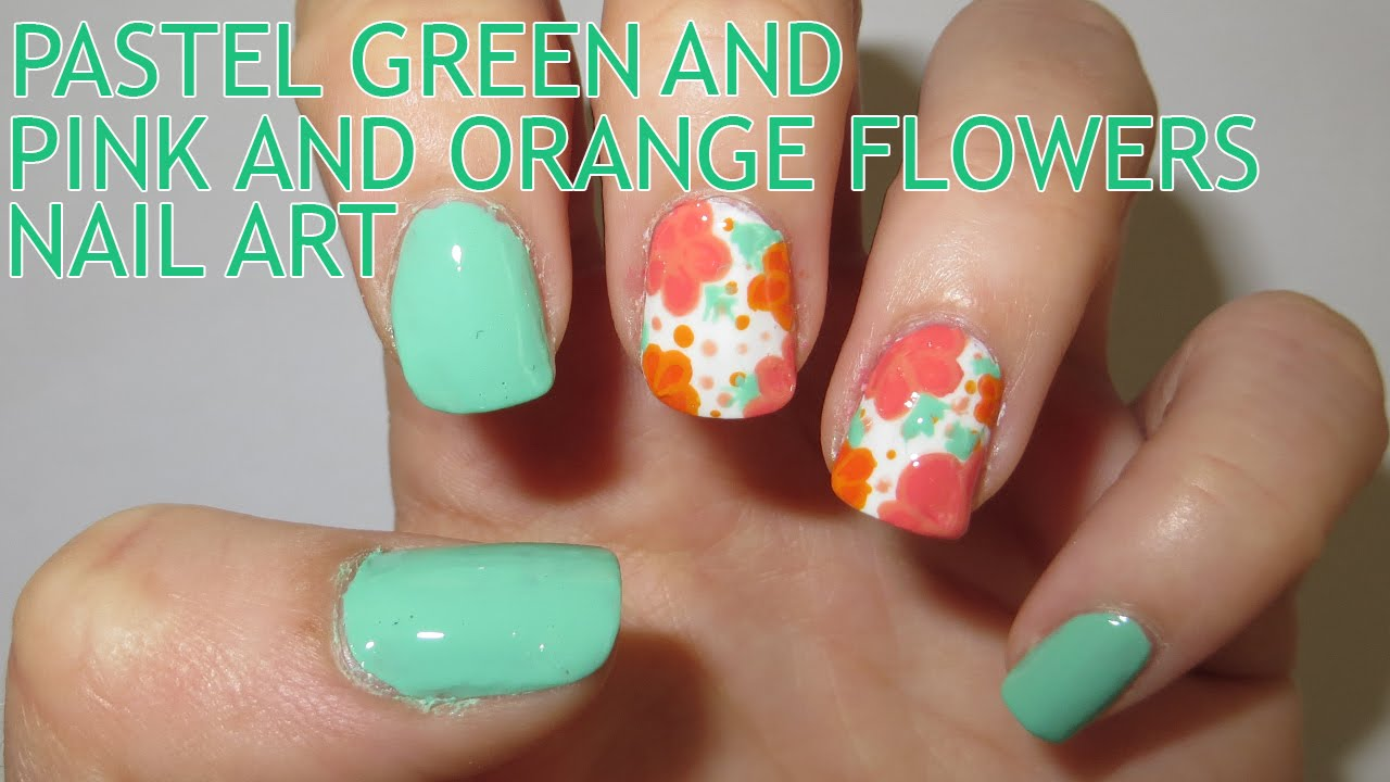Pastel Green With Pink And Orange Flowers Nail Art Youtube