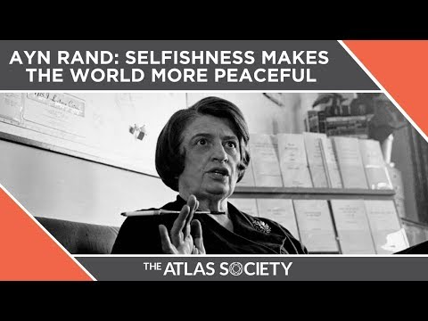 Ayn Rand: Selfishness Makes The World More Peaceful