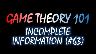 Game Theory 101 (#63): Incomplete Information