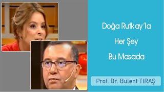 Doğa Rutkay'la Her Şey Bu Masada - Prof. Dr. Bülent Tıraş
