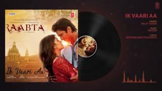 Ik Vaari Aa Full Audio Song   Raabta   Sushant & Kriti   Pritam Arijit Singh Amitabh Bhattacharya